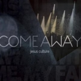 Jesus Culture - Come Away