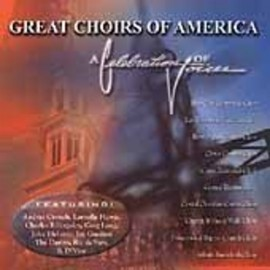 Great Choirs Of America -  A Celebration Of Voices