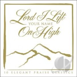Lord I Lift Your Name On High - 10 Elegant Praise Classics