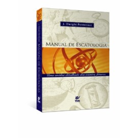 Manual De Escatologia - J. Dwight Pentecost