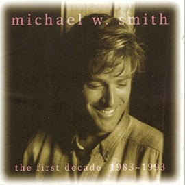 Michael W. Smith - The First Decade 1983 1993