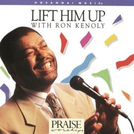 Lift Him Up with Ron Kenoly